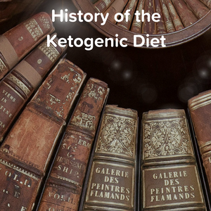 History of the Ketogenic Diet