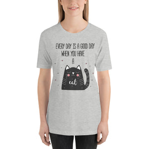 Every Day is a Good Day When You Have a Cat Short-Sleeve Unisex T-Shirt