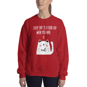 Every Day is a Good Day When You Have a Cat 2 Sweatshirt
