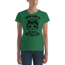I Work Hard so My Cat Can Have a Better Life - Black Women's short sleeve t-shirt