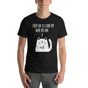 Every Day is a Good Day When You Have a Cat 2 Short-Sleeve Unisex T-Shirt