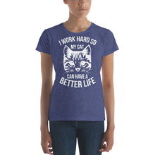 I Work Hard so My Cat Can Have a Better Life Women's short sleeve t-shirt