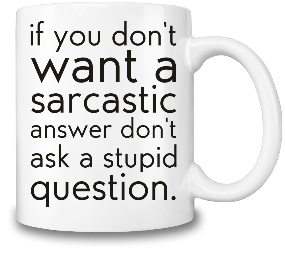 If You Don't Want A Sarcastic Answer Coffee Mug