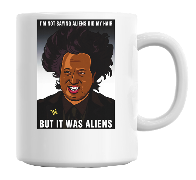 Aliens Did My Hair Mug