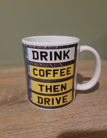 Drink Coffee Then Drive Mug