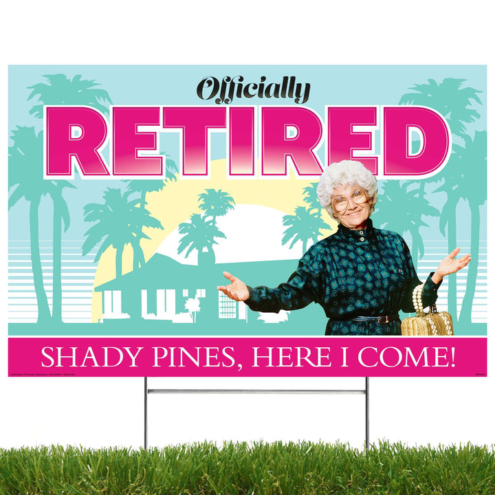 Prime Party Yard Sign Golden Girls Officially Retired, Shady Pines Here I Come, Yard Sign 1060YSRET