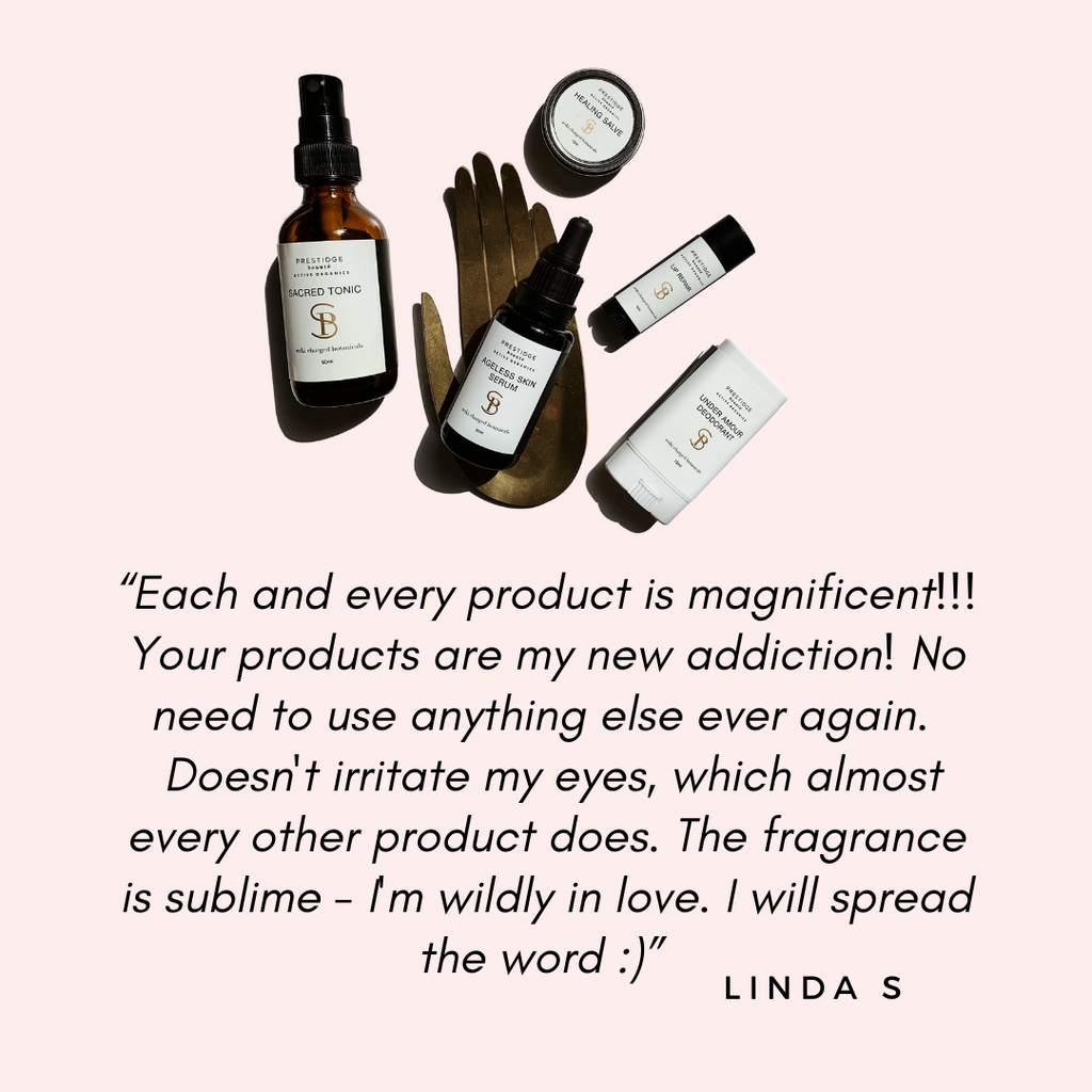 """Each and every product is magnificent!!! Your products are my new addiction! No need to use anything else ever again.  Doesn't irritate my eyes, which almost every other product does. The fragrance is sublime - I'm wildly in love. I will spread the word :)"""