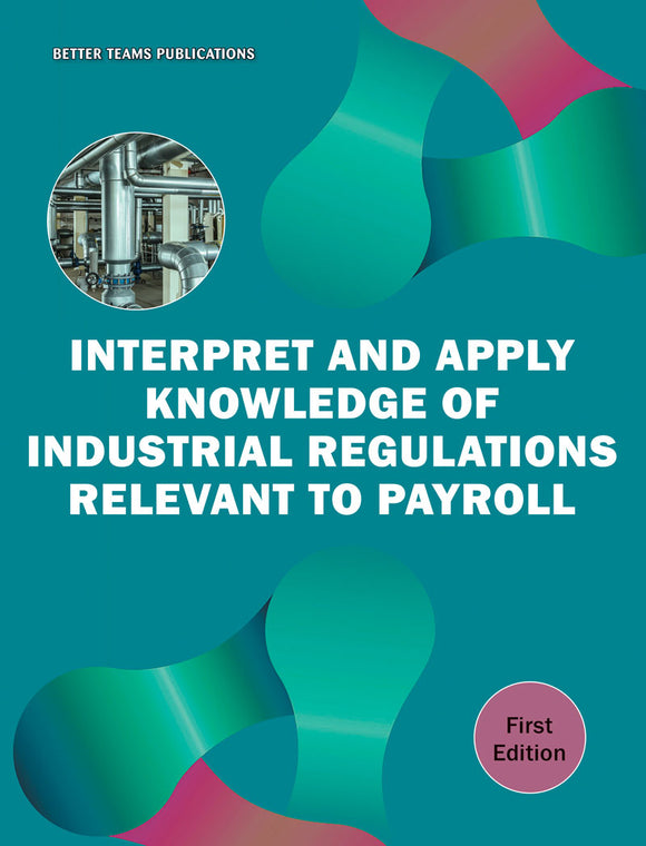 Interpret and Apply Knowledge of Industrial Regulations Relevant to Payroll