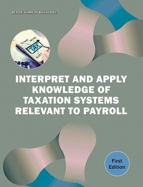 Interpret and Apply Knowledge of Taxation Systems Relevant to Payroll