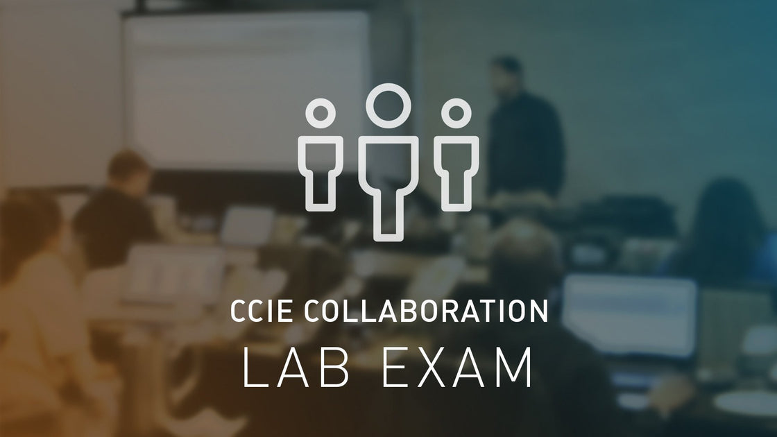 CCIE Collaboration Lab Exam Bootcamp