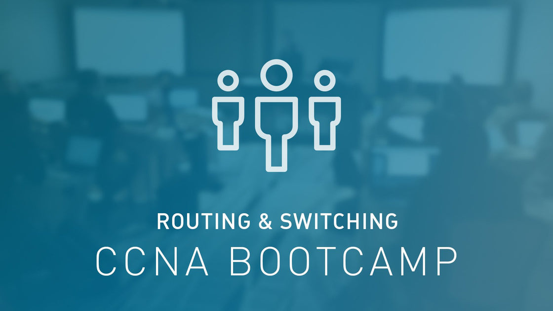 CCNA Routing & Switching Bootcamp
