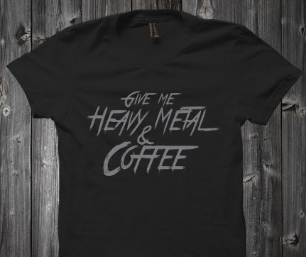 Give Me Heavy Metal and Coffee T-Shirt