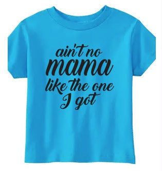 Ain't No Mama Like The One I Got Toddler Shirt, Boy or Girl