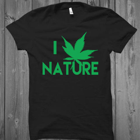 I Love Nature T-Shirt- I Love Cannabis T-Shirt