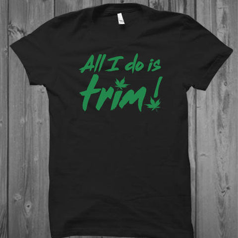 All I Do Is Trim Unisex Shirt, Marijuana Shirt, Weed Shirt, Cannabis Shirt