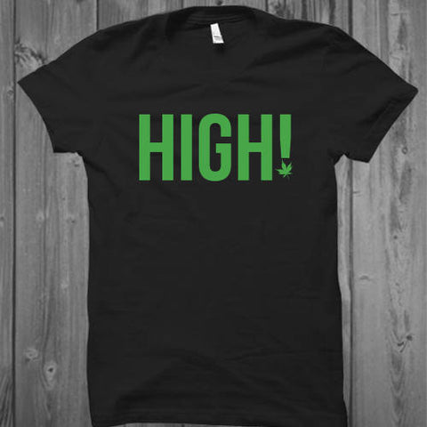 HIGH! Unisex Shirt, Marijuana Shirt, Weed Shirt, Cannabis Shirt
