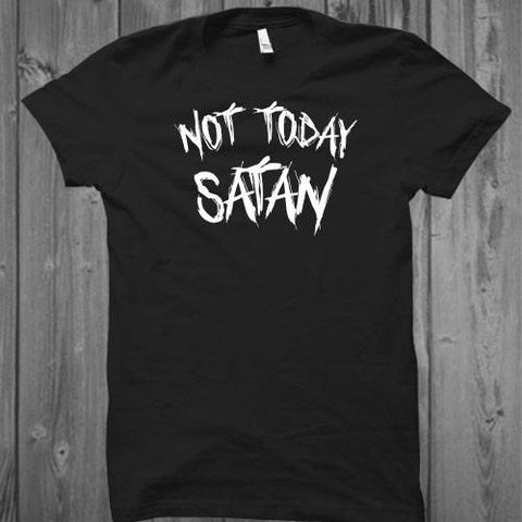 Not Today Satan T-Shirt