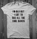 I'm Old But I Got To See All The Cool Bands Unisex T-Shirt