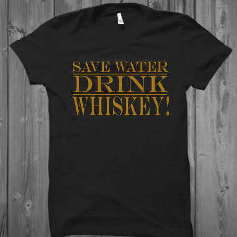 Save Water Drink Whiskey T-Shirt