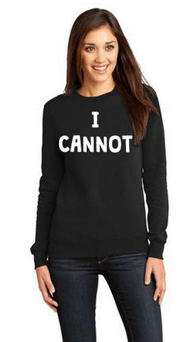 I Cannot Sweatshirt