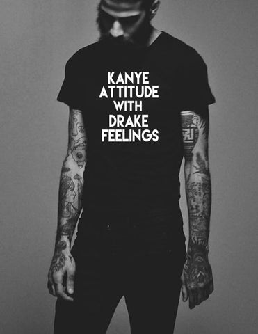 Kanye Attitude with Drake Feelings T-Shirt