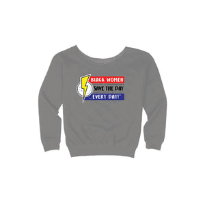Black Women Save the Day Every Day Women's Wide-Neck Sweatshirt