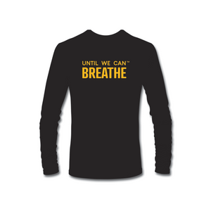 "Long sleeve pro-black t-shirt that reads ""Until We Can Breathe,"" recalling the final words of Eric Garner and George Floyd. This t-shirt is in solidarity with Black Lives Matter and racial justice. This item is made by a black and woman owned business and is environmentally friendly."