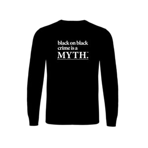 Black on Black Crime is a Myth Crewneck Sweatshirt