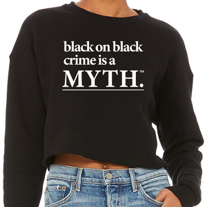 Black on Black Crime is a Myth Crewneck Crop