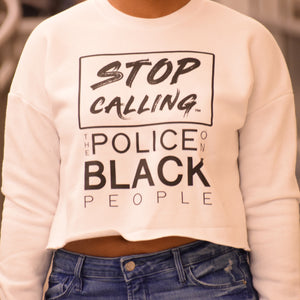 Stop Calling the Police on Black People Crewneck Crop