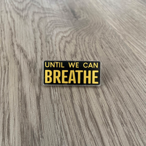 Until We Can Breathe Pin