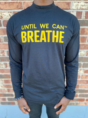 Until We Can Breathe MOCK NECK Long Sleeve Shirt
