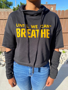 Until We Can Breathe Cut Out/Crop Hooded Sweatshirt