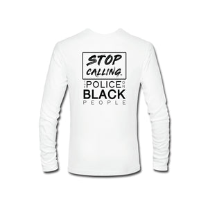 Stop Calling the Police on Black People Long Sleeve T-Shirt