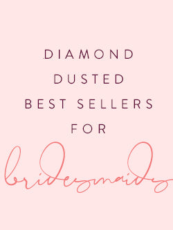 diamond dusted best sellers for bridesmaids