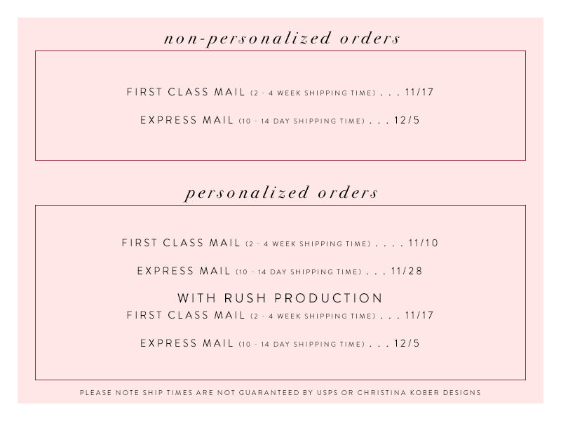non-personalized orders : 1st class mail - nov 11, Express Mail - dec 5 | personalized orders : 1st class mail - nov 10, Express Mail - nov 28 | personalized orders with rush production : 1st class mail : nov 17, Express Mail - dec 5