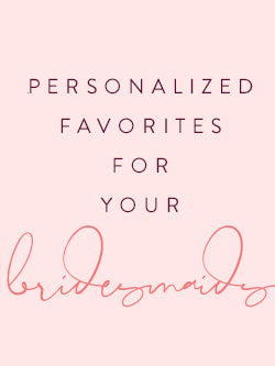 personalized favorites for your bridesmaids