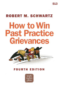 How to Win Past Practice Grievances, 4th edition