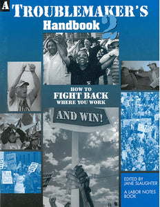A Troublemaker's Handbook 2: How to Fight Back Where You Work, and Win!