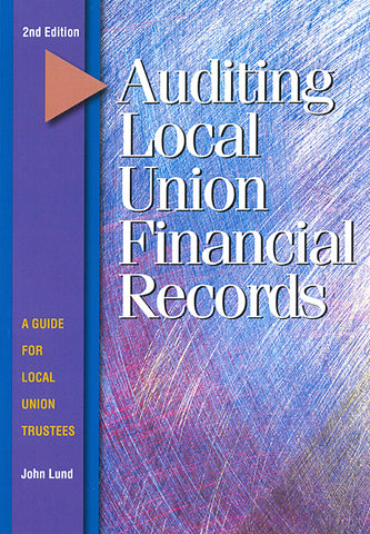 Auditing Local Union Financial Records, 2nd edition, Updated and Expanded