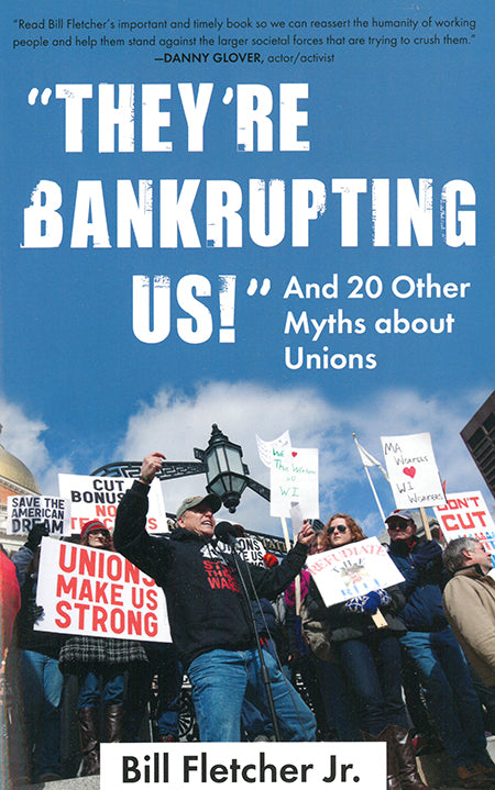 They're Bankrupting Us! And 20 Other Myths about Unions