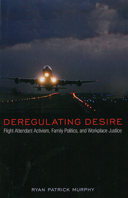 Deregulating Desire: Flight Attendant Activism, Family Politics, and Workplace Justice