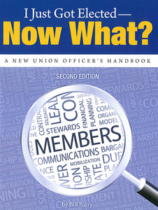 I Just Got Elected – Now What? A New Union Officer's Handbook, 2nd edition
