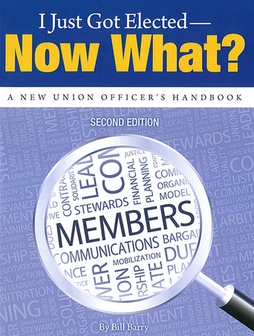 I Just Got Elected – Now What? A New Union Officer's Handbook, 2nd edition (paperback)