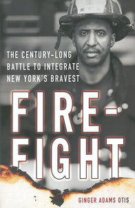 Fire-fight: The Century-long Battle to Integrate New York's Bravest