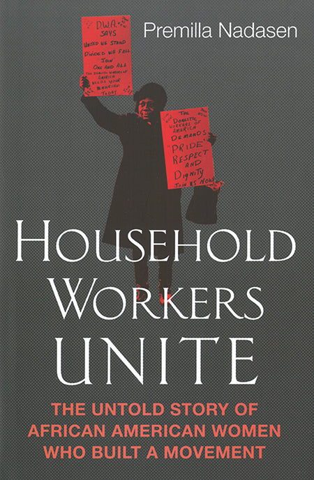 Household Workers Unite: The Untold Story of African American Women Who Built a Movement