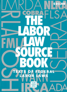 The Labor Law Source Book: Texts of Federal Labor Laws