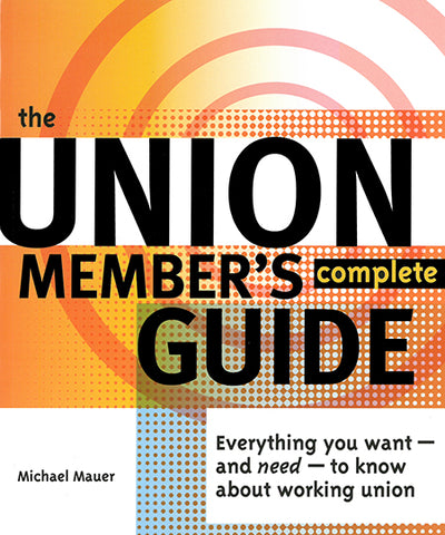 The Union Member's Complete Guide: Everything You Want – and Need – to Know About Working Union