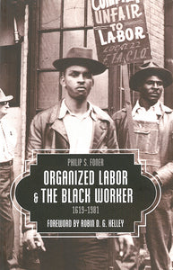 Organized Labor & the Black Worker, 1619-1981