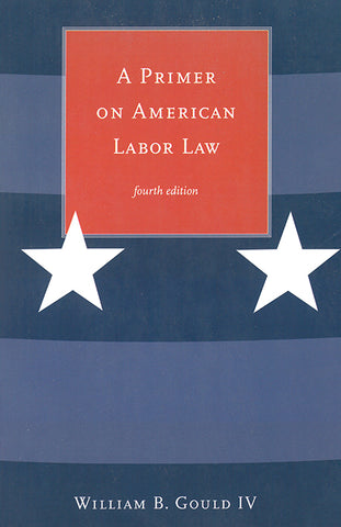 A Primer on American Labor Law, fourth edition